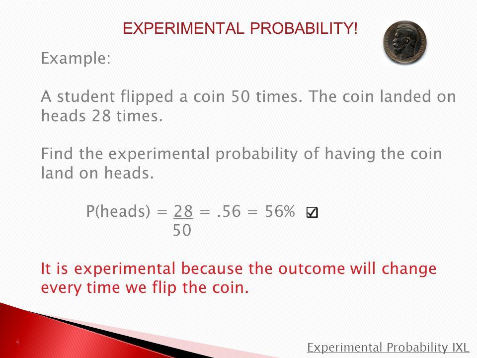 EXPERIMENTAL PROBABILITY!