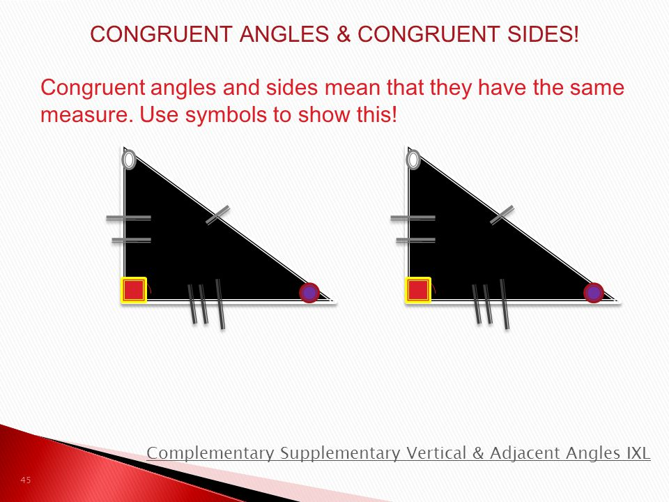 CONGRUENT ANGLES & CONGRUENT SIDES!
