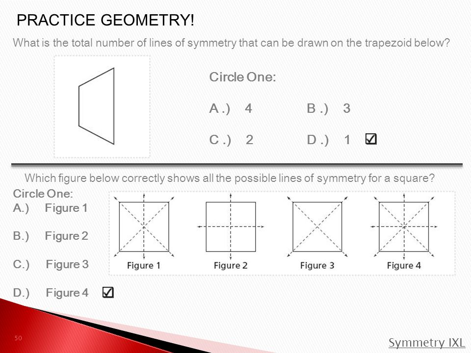 PRACTICE GEOMETRY! Circle One: A .) 4 B .) 3 C .) 2 D .) 1 Circle One: