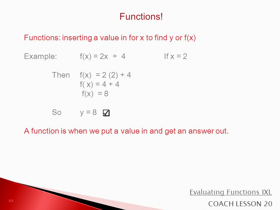 Functions! Functions: inserting a value in for x to find y or f(x)