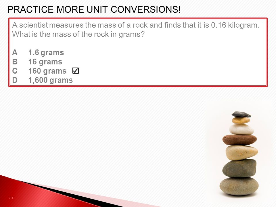 PRACTICE MORE UNIT CONVERSIONS!