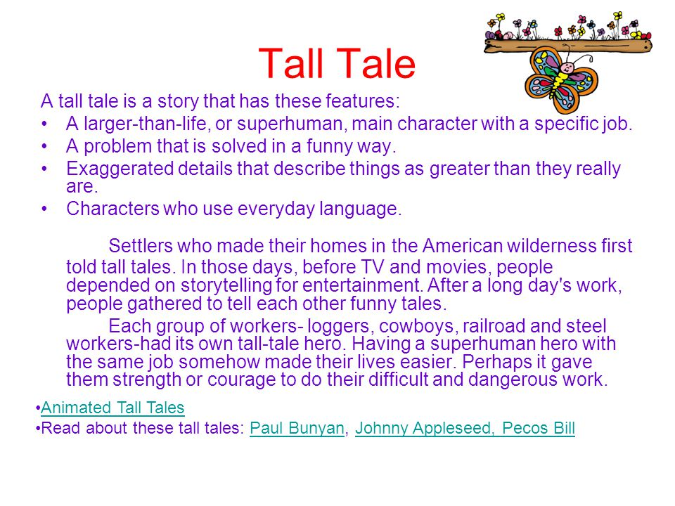Tall Tale A tall tale is a story that has these features: A larger-than-life, or superhuman, main character with a specific job.