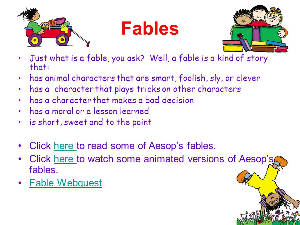 Fables Click here to read some of Aesop's fables.