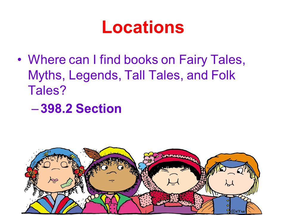 Locations Where can I find books on Fairy Tales, Myths, Legends, Tall Tales, and Folk Tales.
