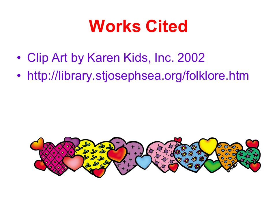 Works Cited Clip Art by Karen Kids, Inc. 2002