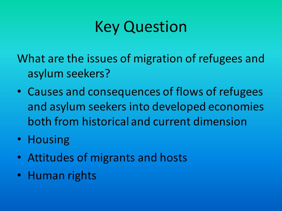 Key Question What are the issues of migration of refugees and asylum seekers