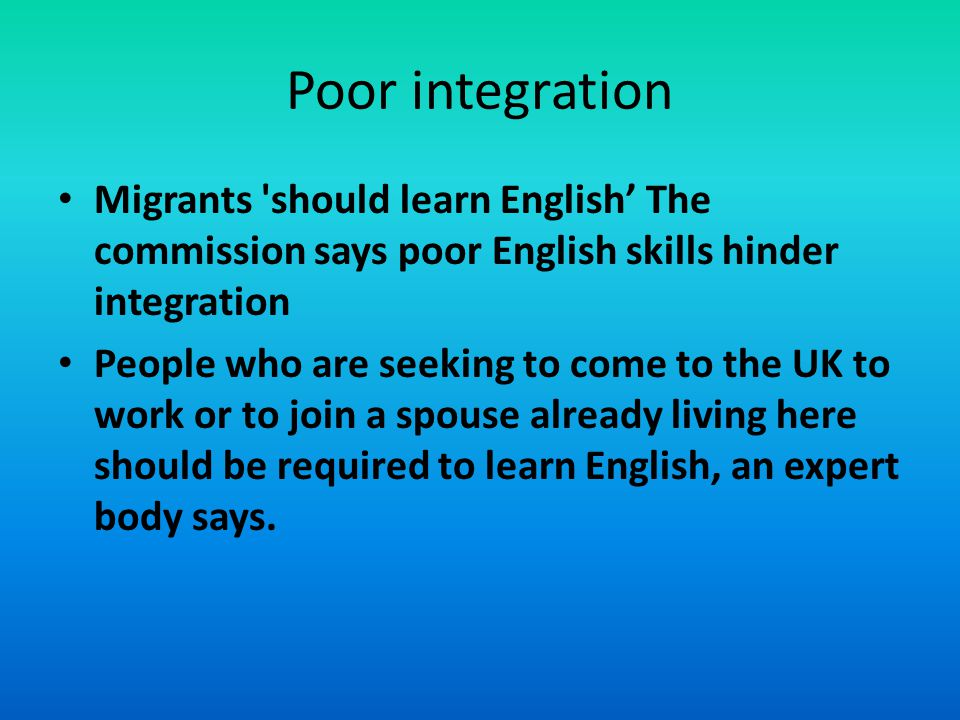 Poor integration Migrants should learn English' The commission says poor English skills hinder integration.