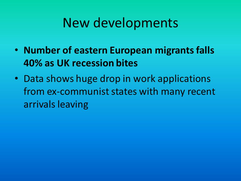New developments Number of eastern European migrants falls 40% as UK recession bites.
