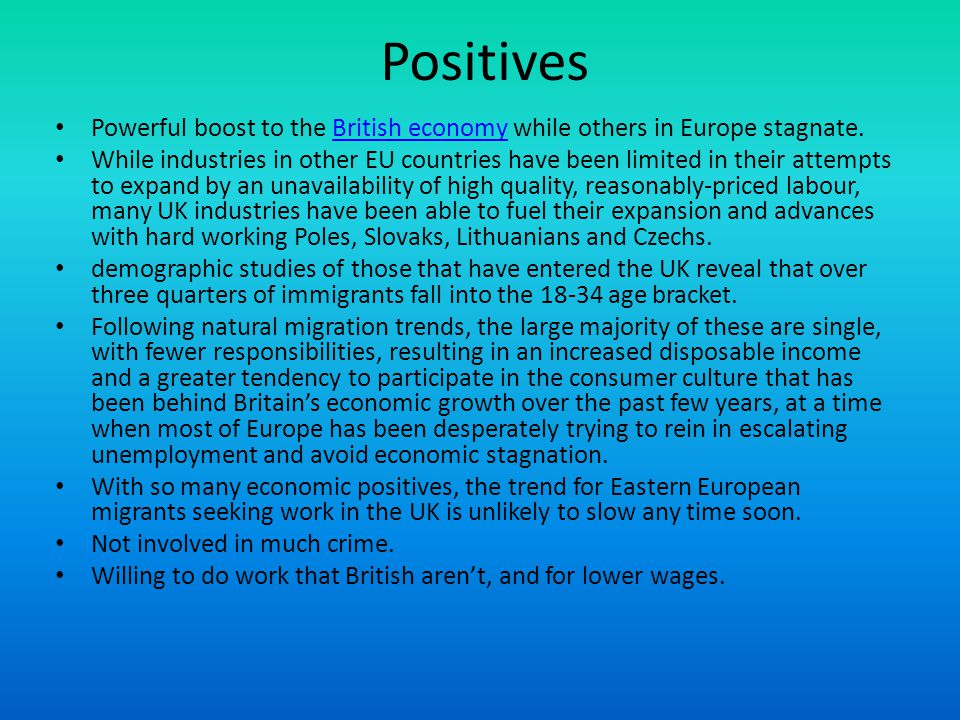 Positives Powerful boost to the British economy while others in Europe stagnate.
