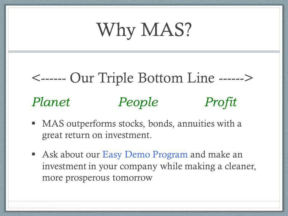 Why MAS <------ Our Triple Bottom Line ------>