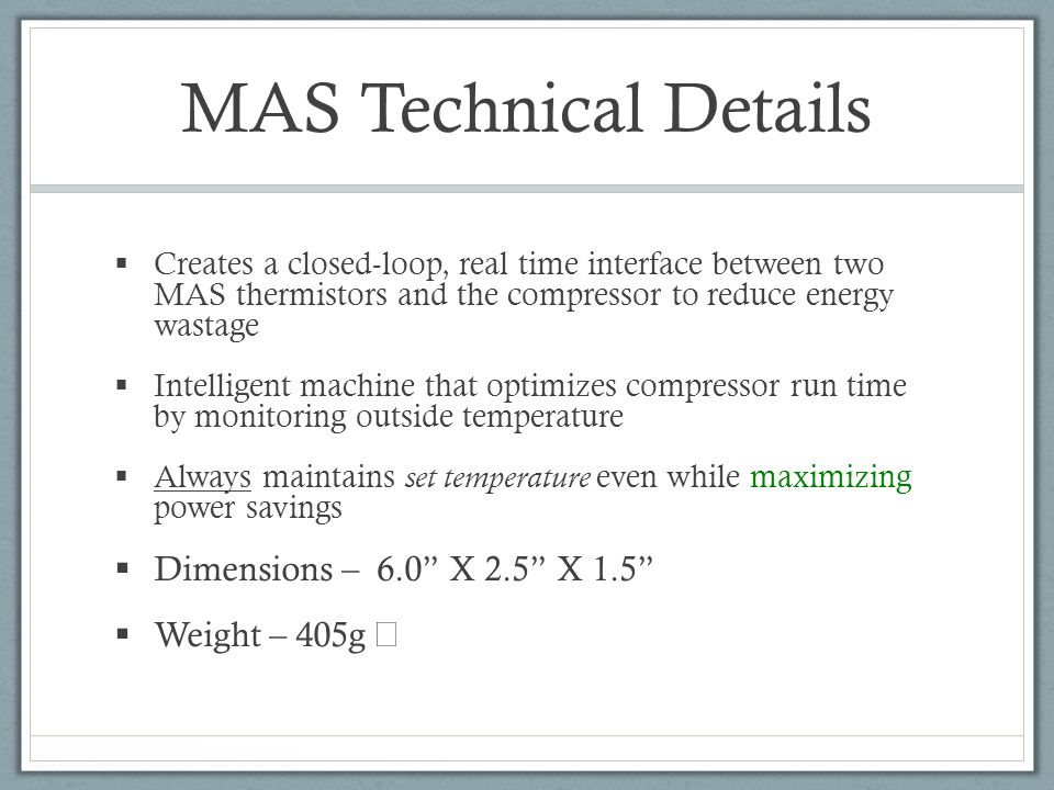 MAS Technical Details Dimensions – 6.0 X 2.5 X 1.5 Weight – 405g