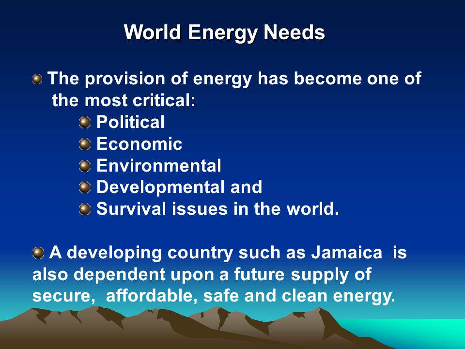 World Energy Needs the most critical: Political Economic Environmental