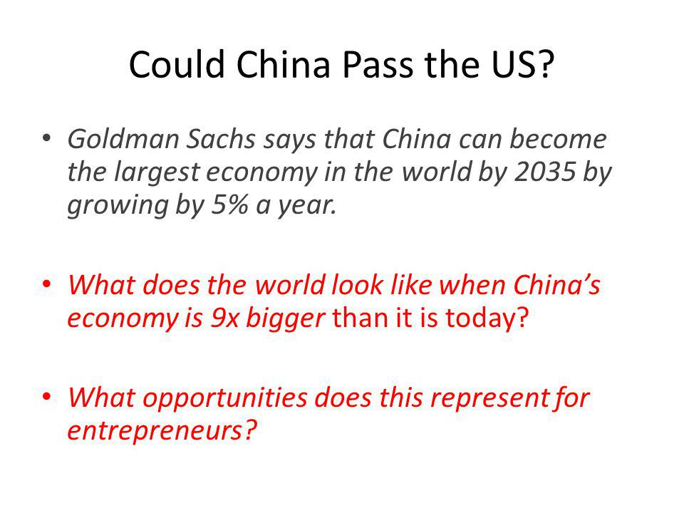 Could China Pass the US Goldman Sachs says that China can become the largest economy in the world by 2035 by growing by 5% a year.