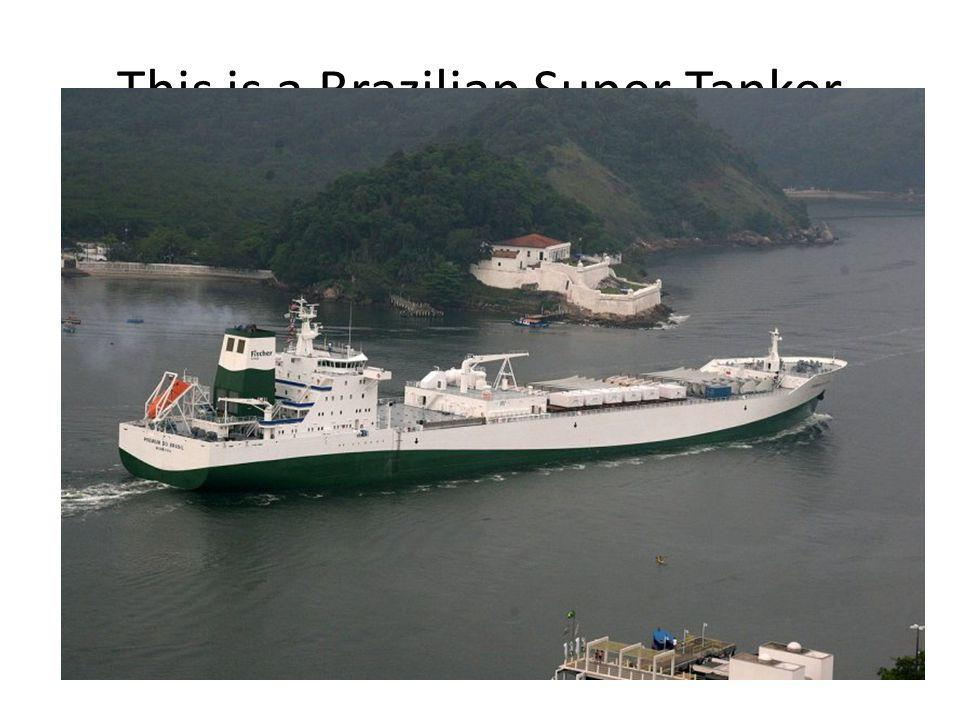 This is a Brazilian Super Tanker