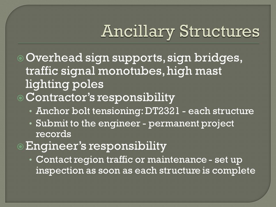 Ancillary Structures Overhead sign supports, sign bridges, traffic signal monotubes, high mast lighting poles.
