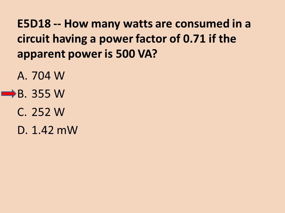 E5D18 -- How many watts are consumed in a circuit having a power factor of 0.71 if the apparent power is 500 VA