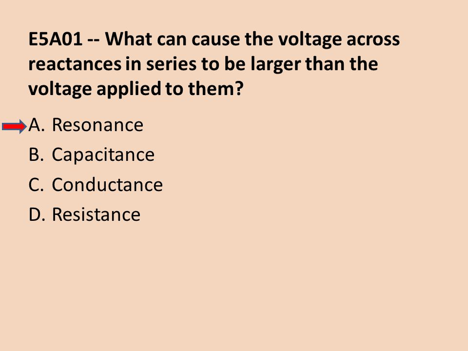 E5A01 -- What can cause the voltage across reactances in series to be larger than the voltage applied to them
