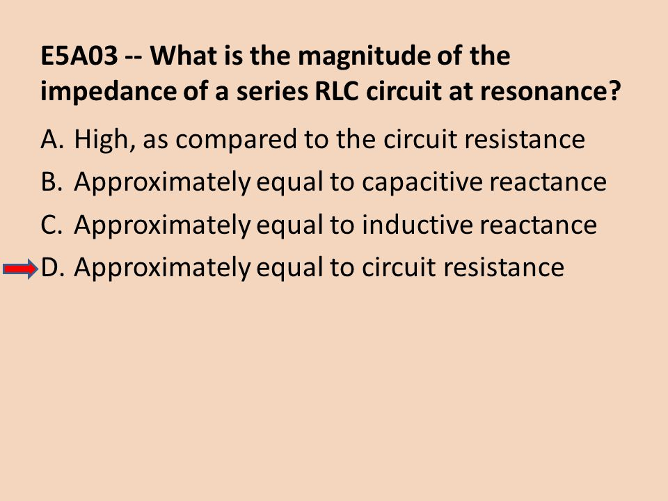E5A03 -- What is the magnitude of the impedance of a series RLC circuit at resonance
