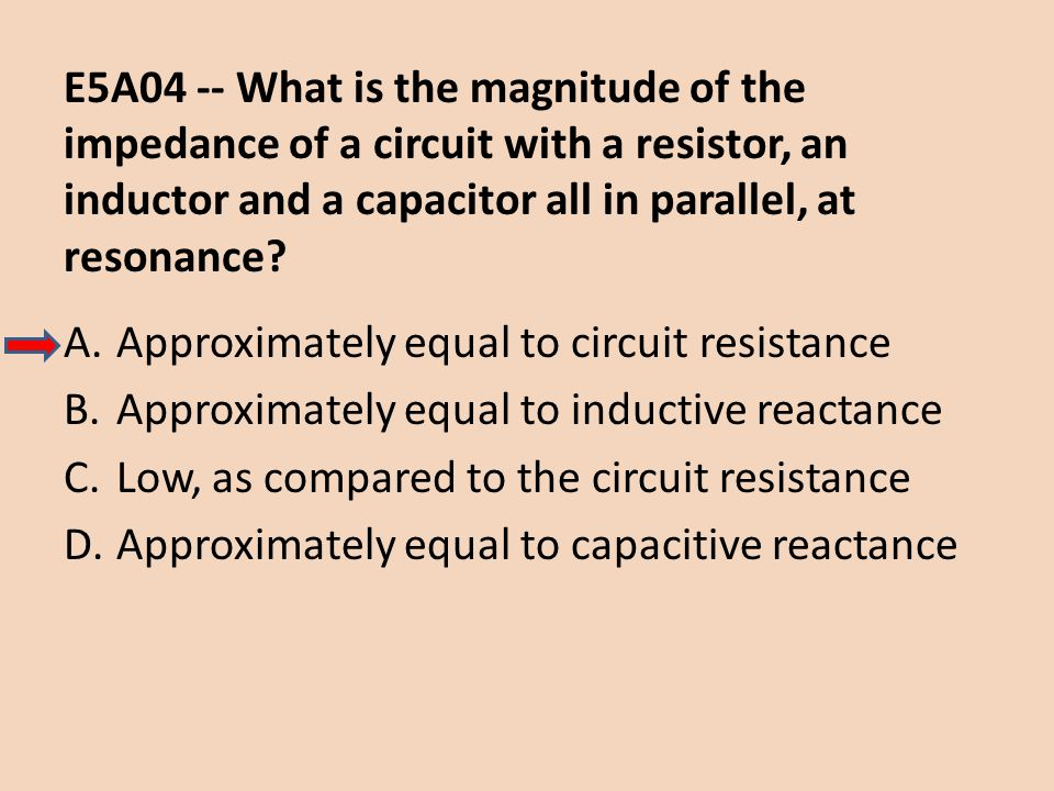 E5A04 -- What is the magnitude of the impedance of a circuit with a resistor, an inductor and a capacitor all in parallel, at resonance