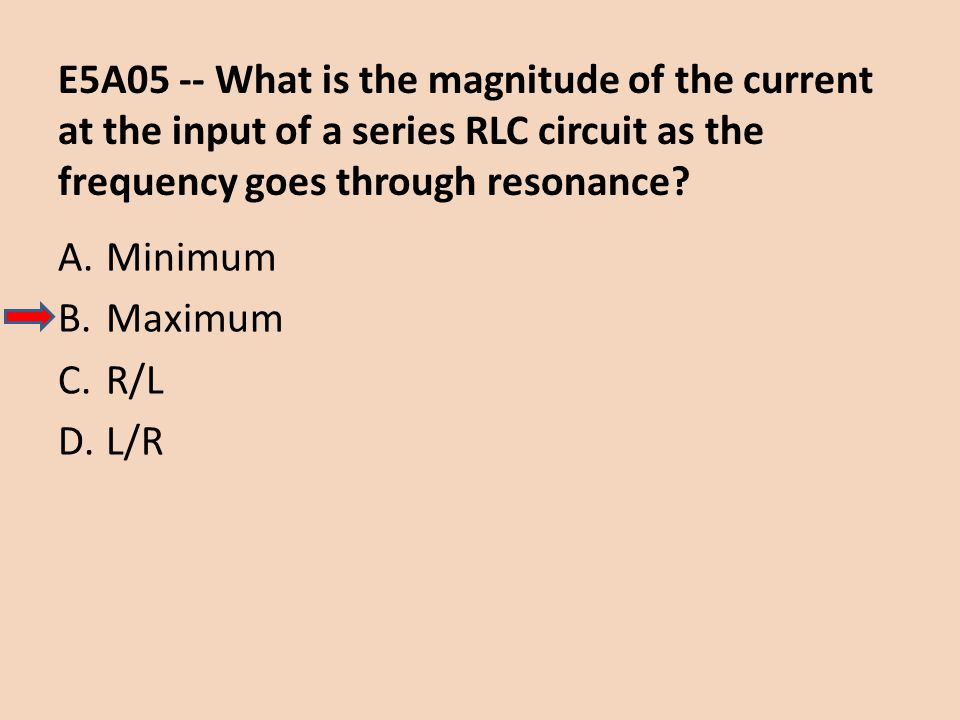 E5A05 -- What is the magnitude of the current at the input of a series RLC circuit as the frequency goes through resonance