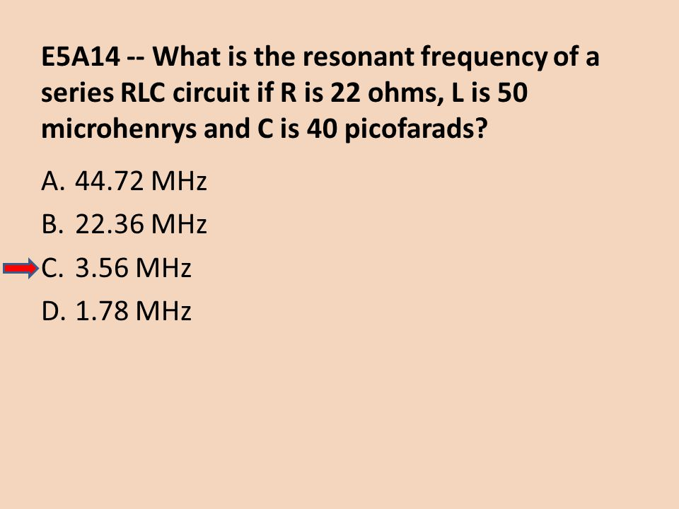 E5A14 -- What is the resonant frequency of a series RLC circuit if R is 22 ohms, L is 50 microhenrys and C is 40 picofarads