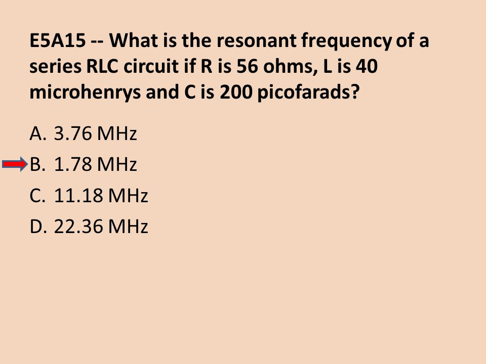 E5A15 -- What is the resonant frequency of a series RLC circuit if R is 56 ohms, L is 40 microhenrys and C is 200 picofarads