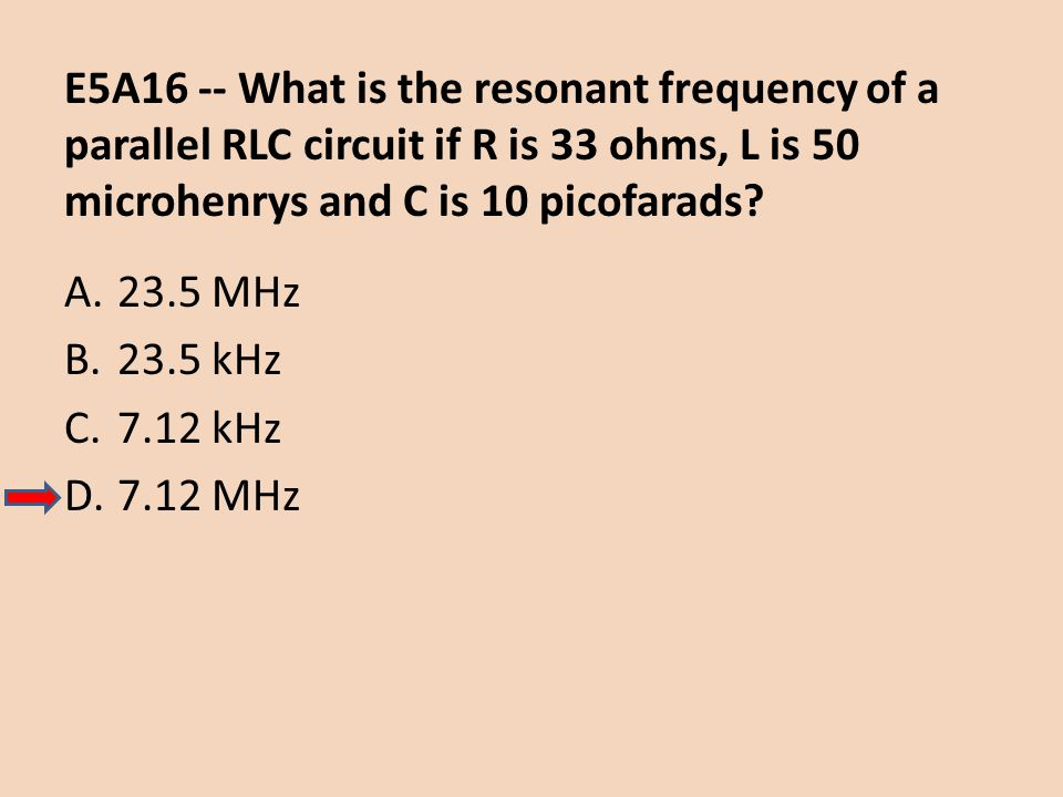E5A16 -- What is the resonant frequency of a parallel RLC circuit if R is 33 ohms, L is 50 microhenrys and C is 10 picofarads