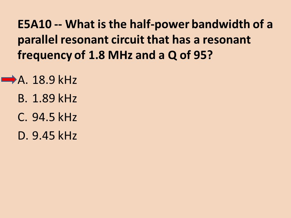 E5A10 -- What is the half-power bandwidth of a parallel resonant circuit that has a resonant frequency of 1.8 MHz and a Q of 95