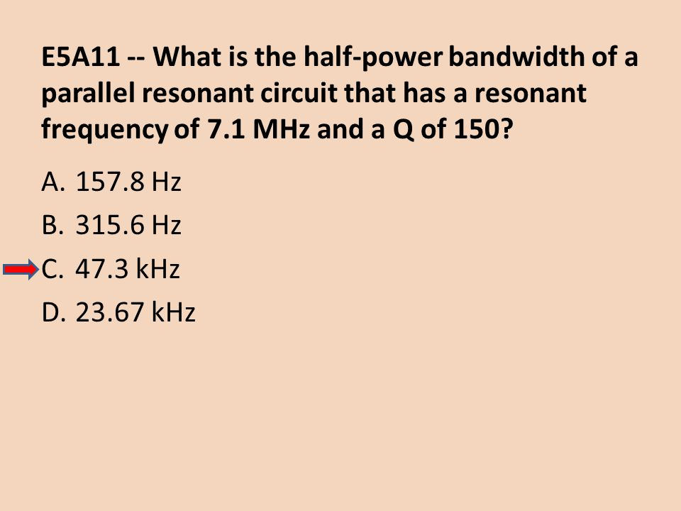 E5A11 -- What is the half-power bandwidth of a parallel resonant circuit that has a resonant frequency of 7.1 MHz and a Q of 150