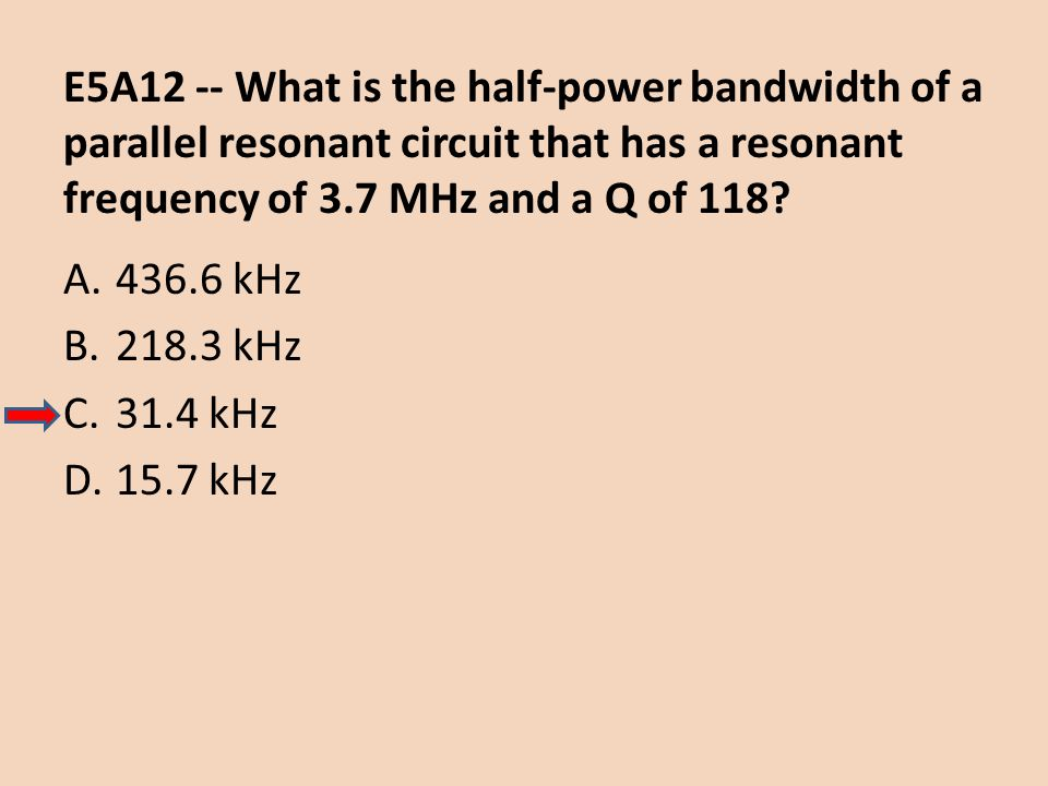E5A12 -- What is the half-power bandwidth of a parallel resonant circuit that has a resonant frequency of 3.7 MHz and a Q of 118