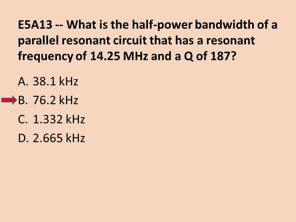 E5A13 -- What is the half-power bandwidth of a parallel resonant circuit that has a resonant frequency of 14.25 MHz and a Q of 187