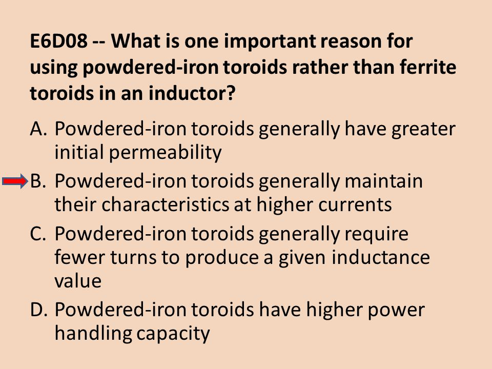 E6D08 -- What is one important reason for using powdered-iron toroids rather than ferrite toroids in an inductor