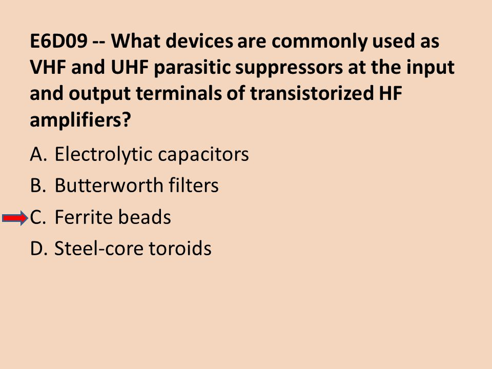 E6D09 -- What devices are commonly used as VHF and UHF parasitic suppressors at the input and output terminals of transistorized HF amplifiers
