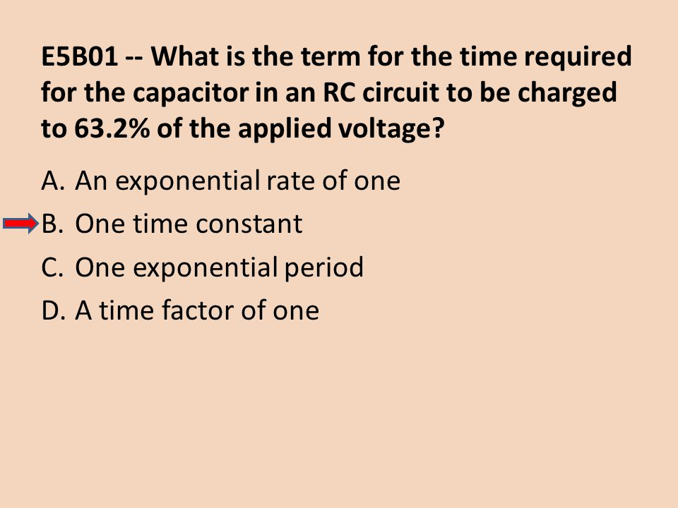 E5B01 -- What is the term for the time required for the capacitor in an RC circuit to be charged to 63.2% of the applied voltage