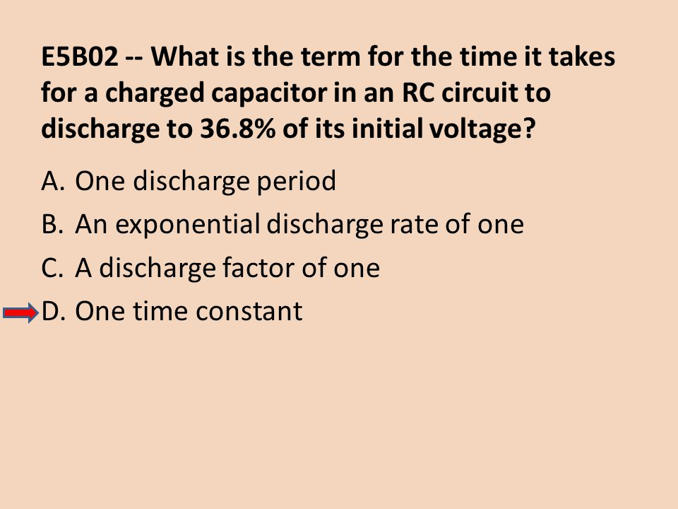 E5B02 -- What is the term for the time it takes for a charged capacitor in an RC circuit to discharge to 36.8% of its initial voltage