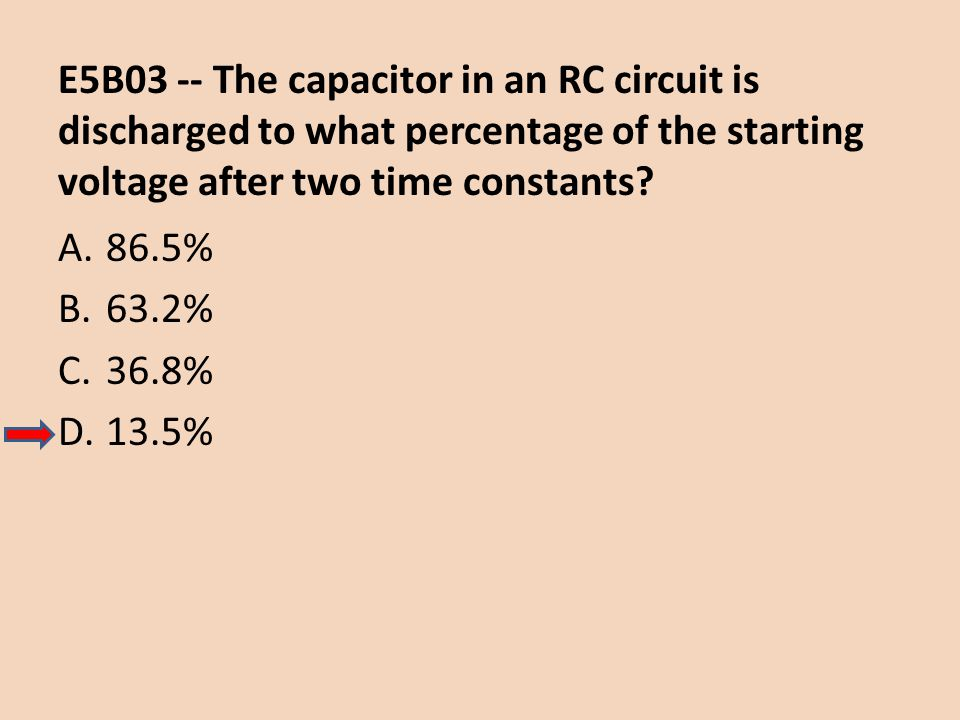E5B03 -- The capacitor in an RC circuit is discharged to what percentage of the starting voltage after two time constants