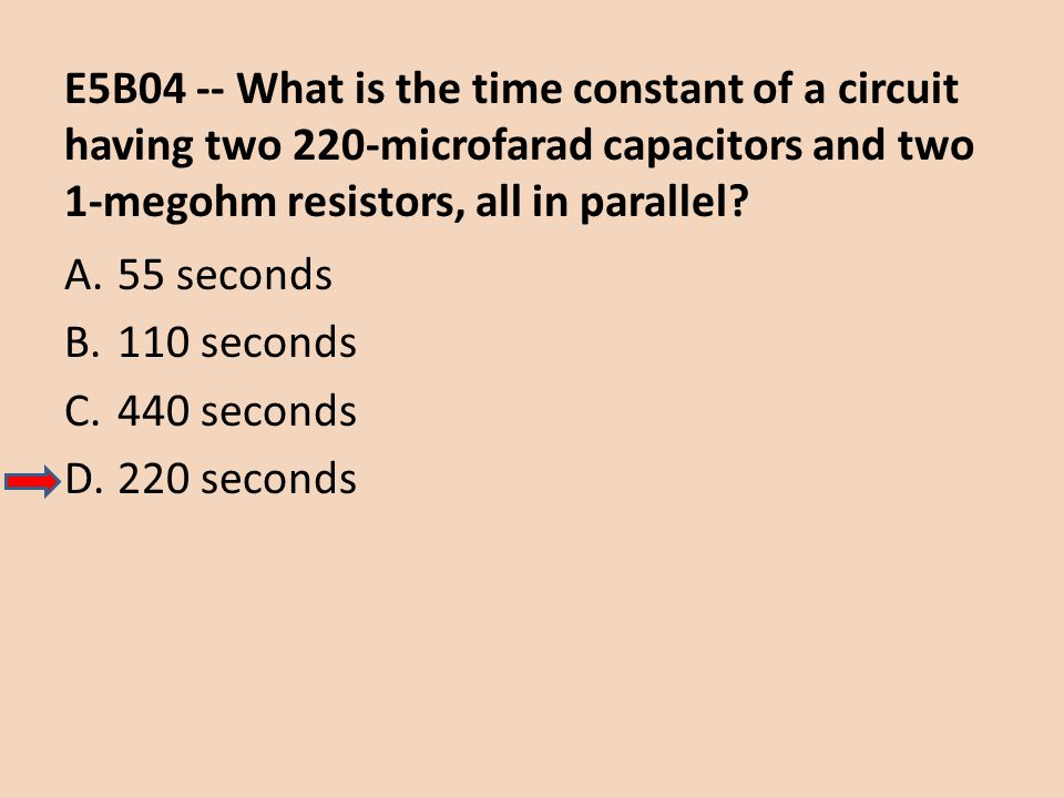 E5B04 -- What is the time constant of a circuit having two 220-microfarad capacitors and two 1-megohm resistors, all in parallel