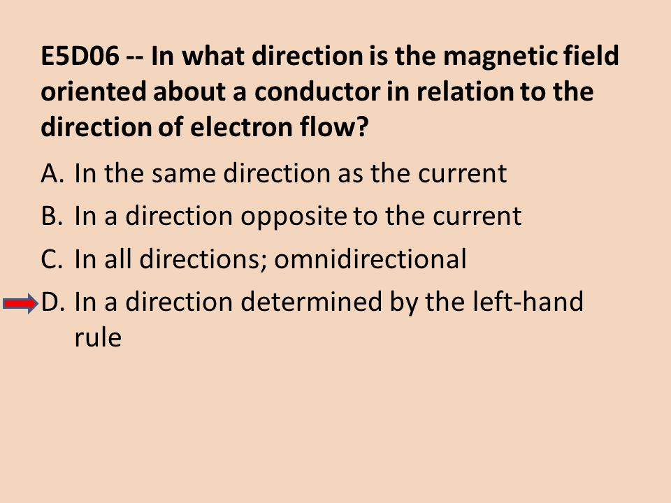 E5D06 -- In what direction is the magnetic field oriented about a conductor in relation to the direction of electron flow