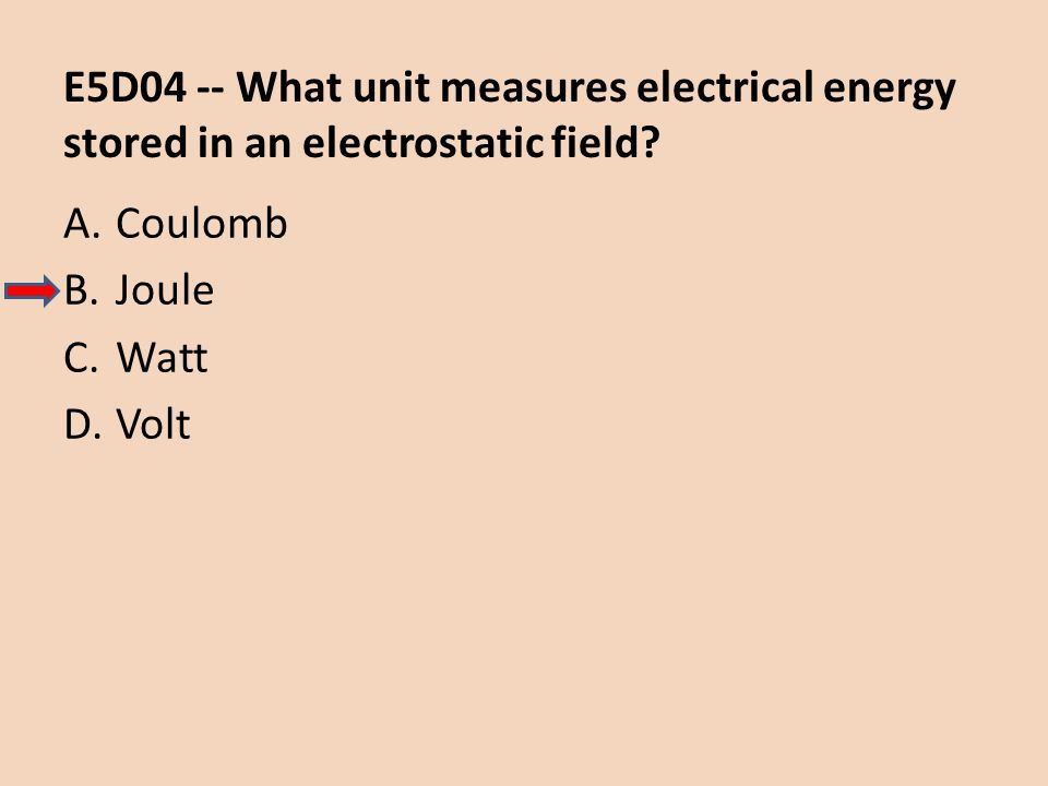 E5D04 -- What unit measures electrical energy stored in an electrostatic field