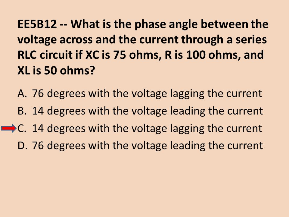 EE5B12 -- What is the phase angle between the voltage across and the current through a series RLC circuit if XC is 75 ohms, R is 100 ohms, and XL is 50 ohms