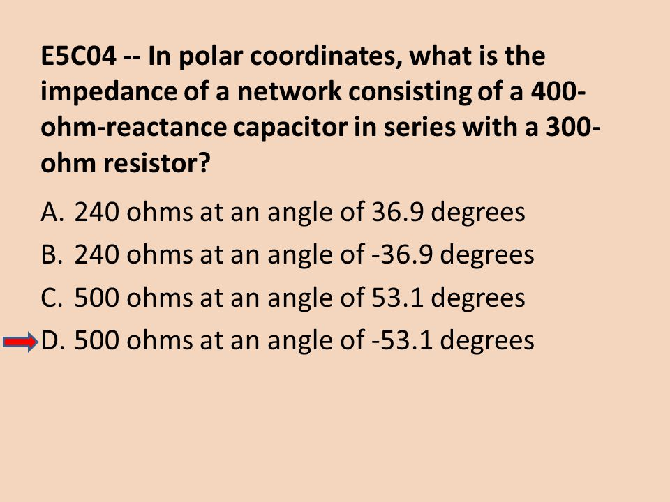 E5C04 -- In polar coordinates, what is the impedance of a network consisting of a 400-ohm-reactance capacitor in series with a 300-ohm resistor