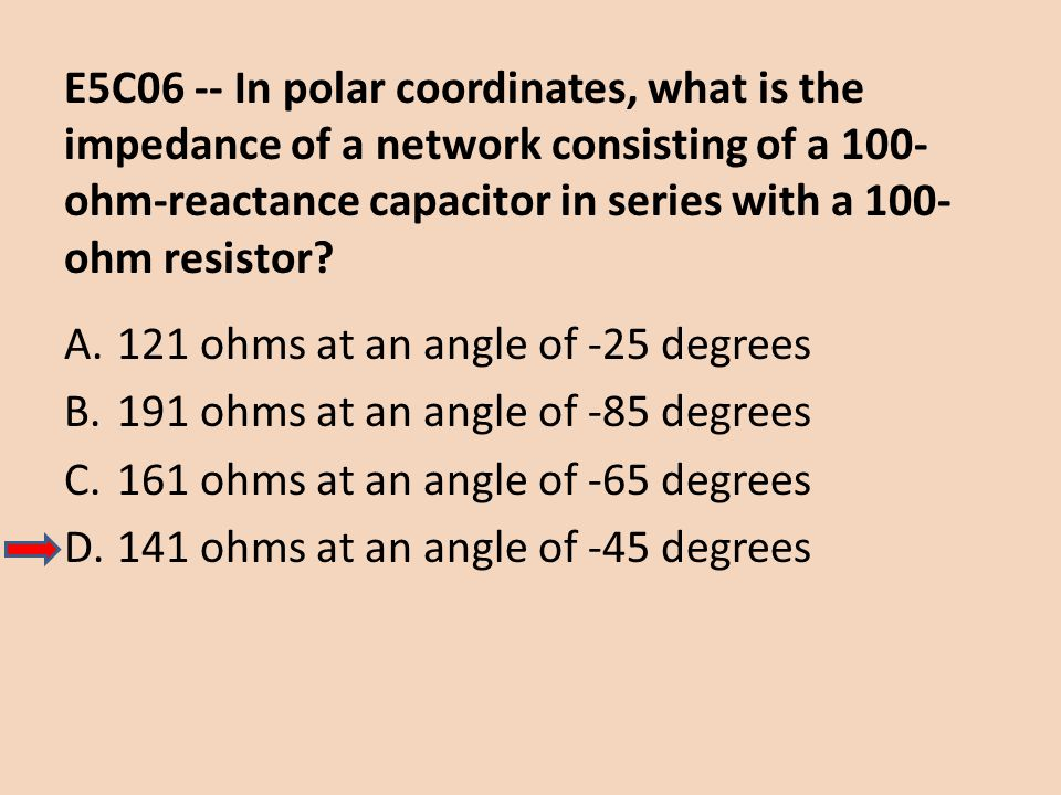 E5C06 -- In polar coordinates, what is the impedance of a network consisting of a 100-ohm-reactance capacitor in series with a 100-ohm resistor