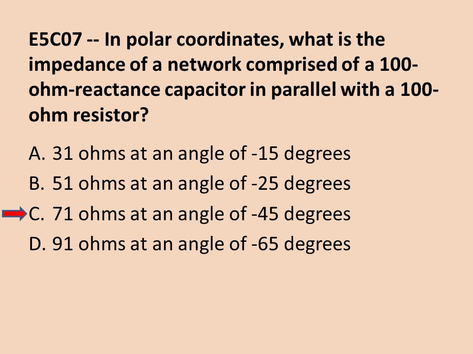 E5C07 -- In polar coordinates, what is the impedance of a network comprised of a 100-ohm-reactance capacitor in parallel with a 100-ohm resistor