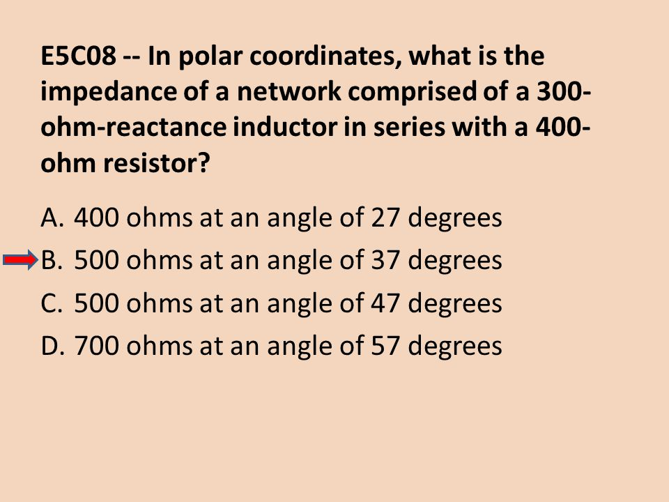 E5C08 -- In polar coordinates, what is the impedance of a network comprised of a 300-ohm-reactance inductor in series with a 400-ohm resistor