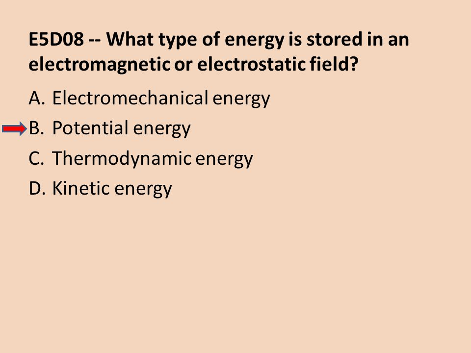 E5D08 -- What type of energy is stored in an electromagnetic or electrostatic field