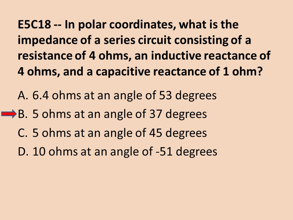 E5C18 -- In polar coordinates, what is the impedance of a series circuit consisting of a resistance of 4 ohms, an inductive reactance of 4 ohms, and a capacitive reactance of 1 ohm