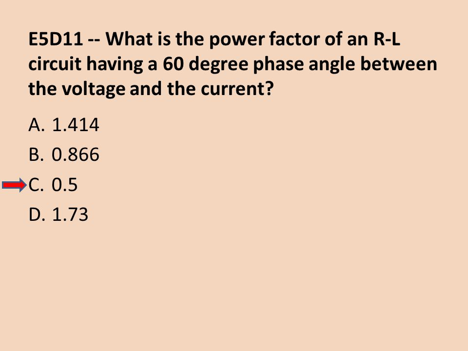 E5D11 -- What is the power factor of an R-L circuit having a 60 degree phase angle between the voltage and the current