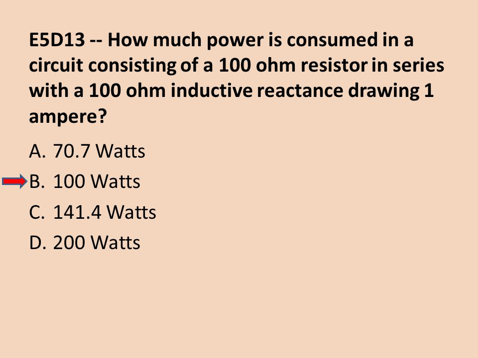 E5D13 -- How much power is consumed in a circuit consisting of a 100 ohm resistor in series with a 100 ohm inductive reactance drawing 1 ampere