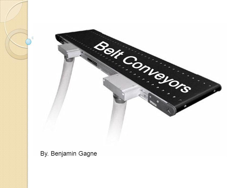 Belt Conveyors By. Benjamin Gagne