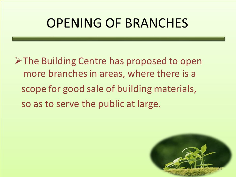 OPENING OF BRANCHES The Building Centre has proposed to open more branches in areas, where there is a.